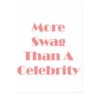 More Swag Than A Celebrity! Postcard