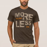More Talent Less Ego Modern Typography Cool Quote T-Shirt