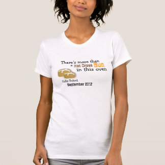More than a Hot Cross Bun in the Oven T-Shirt