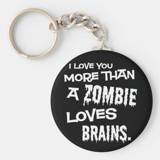 More Than A Zombie Loves Brains Keychain