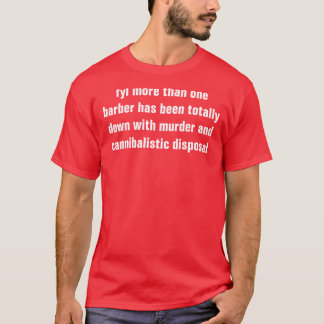 more than one barber is a cannibalistic murderer T-Shirt