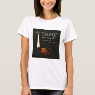 More Things Are Wrought With Prayer T-Shirt
