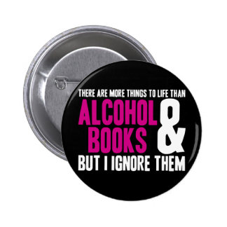 More Things To Life Than Alcohol and Books Button