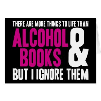 More Things To Life Than Alcohol and Books Greeting Cards