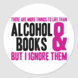 More Things To Life Than Alcohol and Books Classic Round Sticker