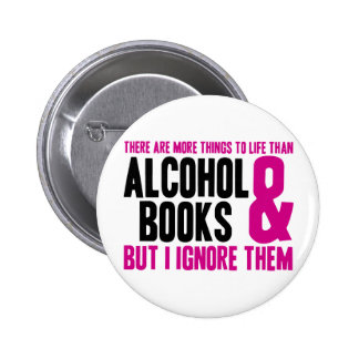 More Things To Life Than Alcohol and Books Pinback Button