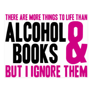 More Things To Life Than Alcohol and Books Postcard
