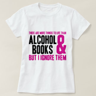 More Things To Life Than Alcohol and Books Shirt