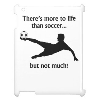 More To Life Than Soccer iPad Cover