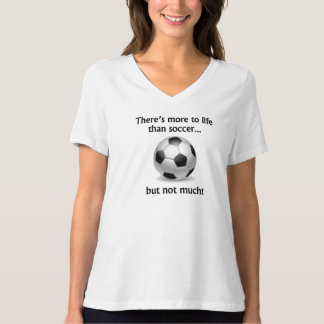 More To Life Than Soccer T-Shirt
