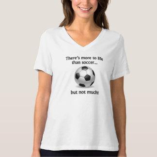 More To Life Than Soccer Tee Shirt