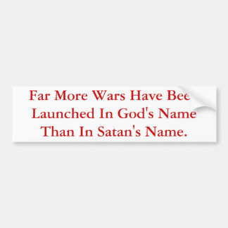 More Wars Are Launched In God's Name Than Satan's. Car Bumper Sticker