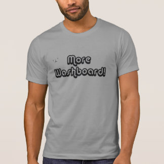 More Washboard T-Shirt