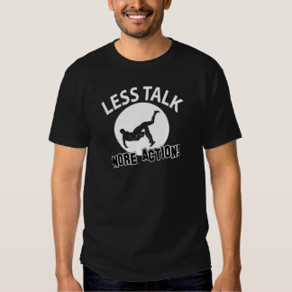 More Wrestling action less talk T Shirt