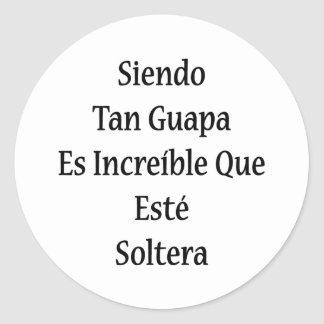 Moreno Guapa Es Increible Que Este Soltera de Pegatina Redonda