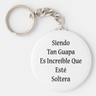 Moreno Guapa Es Increible Que Este Soltera de Sien Llavero Redondo Tipo Pin