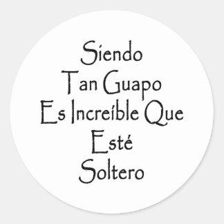 Moreno Guapo Es Increible Que Este Soltero de Pegatinas Redondas