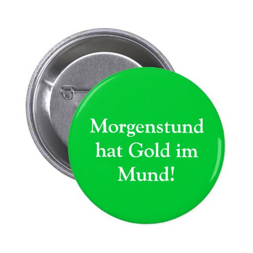 morgenstund hat gold im mund button zazzle