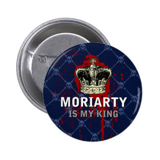 Moriarty is my king pinback button