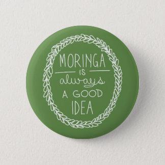 Moringa is Always a Good Idea Button