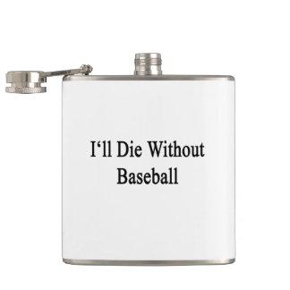 Moriré sin béisbol petaca