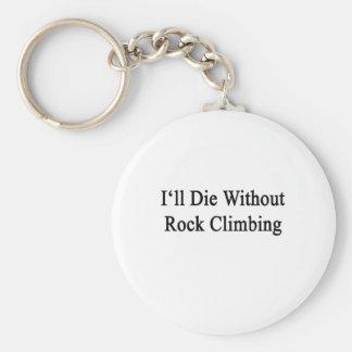 Moriré sin la escalada llaveros