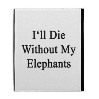 Moriré sin mis elefantes