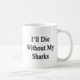 Moriré sin mis tiburones taza de café