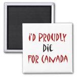 Moriría orgulloso por Canadá Imán Para Frigorífico