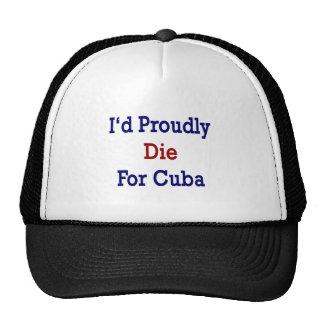 Moriría orgulloso por Cuba Gorras De Camionero