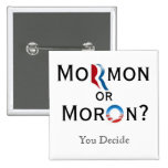 Mormon or Moron Pinback Buttons