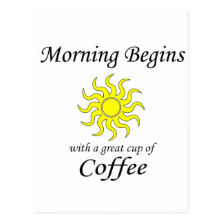 Morning Begins with a Great Cup of Coffee Postcard