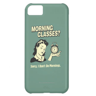 Morning Classes: I Don't Do Mornings Cover For iPhone 5C