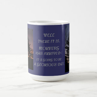 MORNING HAS ARRIVED COFFEE MUG