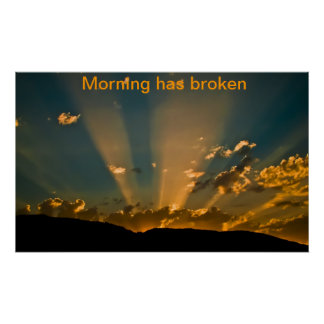 Morning has broken poster