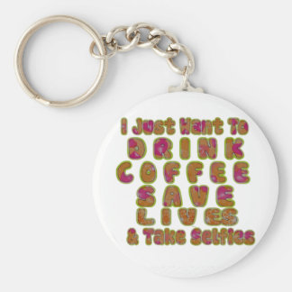 Morning I just want to Drink Coffee Save Lives & T Keychain