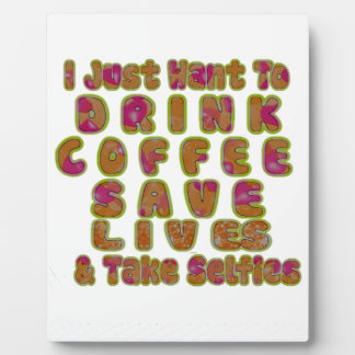 Morning I just want to Drink Coffee Save Lives & T Plaque