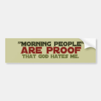 Morning People - Proof God Hates Me Bumper Stickers