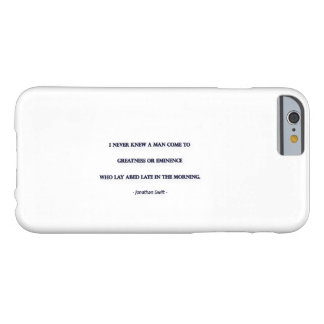 Morning Quote by Jonathan Swift - I never knew ... Barely There iPhone 6 Case