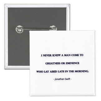 Morning Quote by Jonathan Swift - I never knew ... Pinback Button
