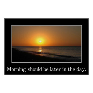 Morning should be later in the day (L) Poster
