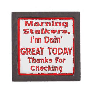 Morning Stalkers I'm Doin' Great Thanks For Checki Keepsake Box