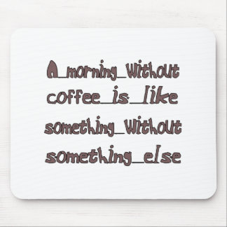 Morning Without Coffee Mouse Pad