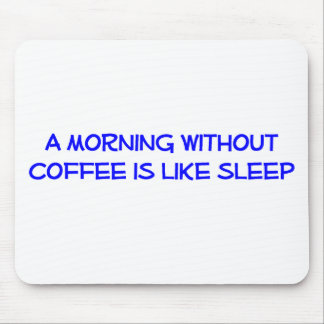 Morning Without Coffee Mousepad