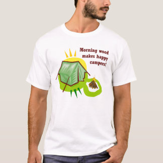 Morning Wood Makes Happy Campers T-Shirt