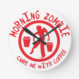 MORNING Zombie Cure me with coffee! Round Clock