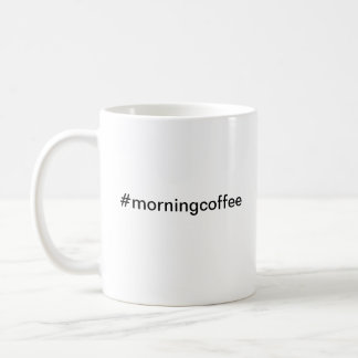 #morningcoffee Morning Coffee Twitter Hashtag Classic White Coffee Mug