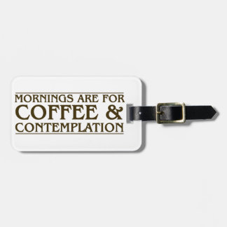 Mornings Are For Coffee and Contemplation Bag Tag
