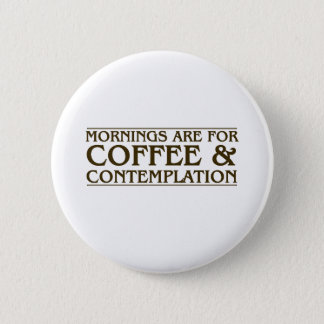 Mornings Are For Coffee and Contemplation Button