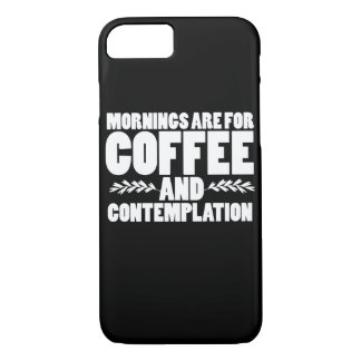 Mornings are for coffee and contemplation iPhone 7 case